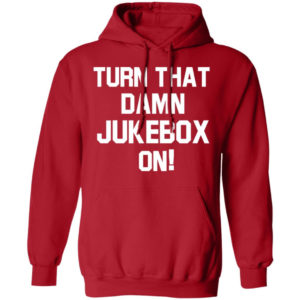 Turn That Damn Jukebox On Hoodie