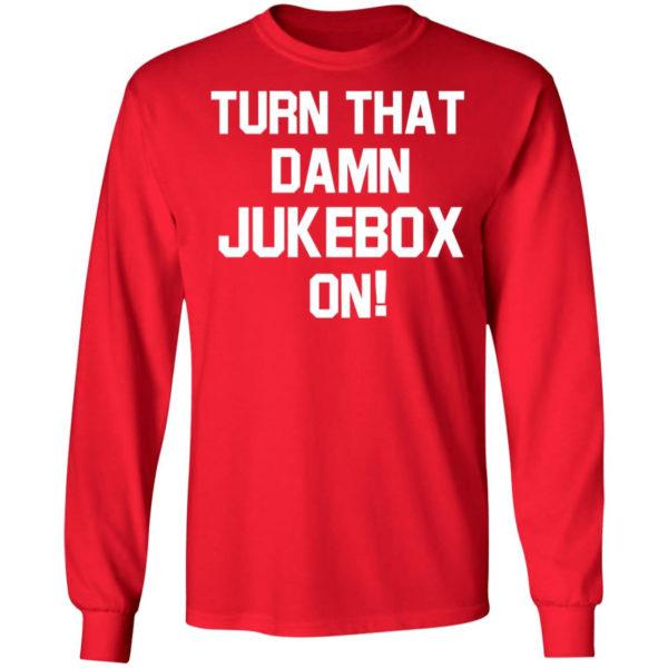 Turn That Damn Jukebox On Long Sleeve Shirt