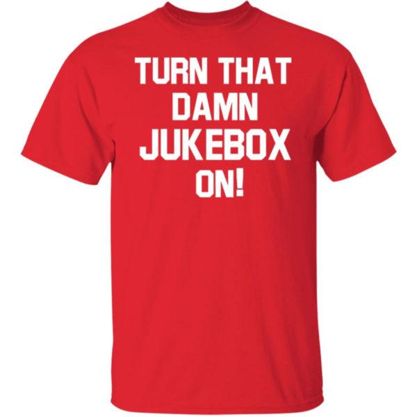 Turn That Damn Jukebox On Shirt