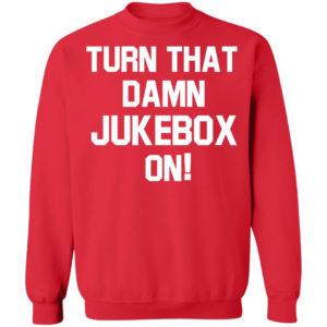 Turn That Damn Jukebox On Sweatshirt