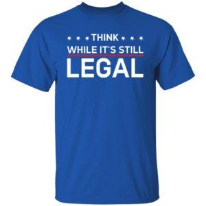 Think While It's Still Legal Rihanna Shirt
