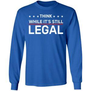 Think While It's Still Legal Rihanna Long Sleeve Shirt