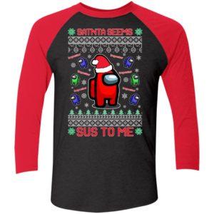 Among Us Santa Seems Sus To Me Christmas Sleeve Raglan Shirt