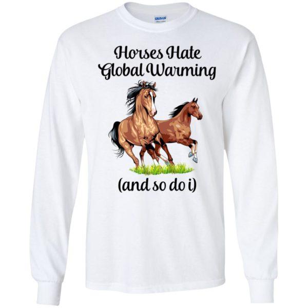 Horses Hate Global Warming And So Do I Long Sleeve Shirt