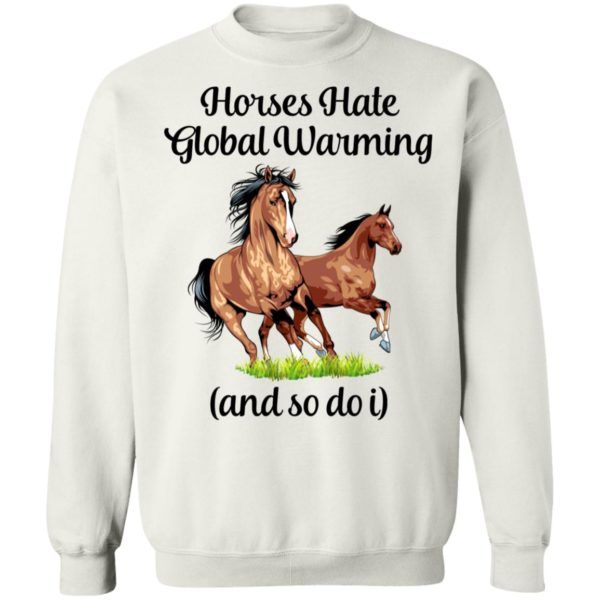 Horses Hate Global Warming And So Do I Sweatshirt