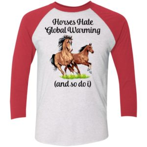 Horses Hate Global Warming And So Do I Sleeve Raglan Shirt