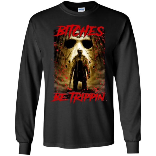 Jason Voorhees Bitches Be Trippin Long Sleeve Shirt