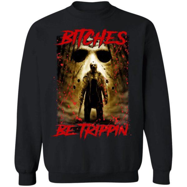 Jason Voorhees Bitches Be Trippin Sweatshirt