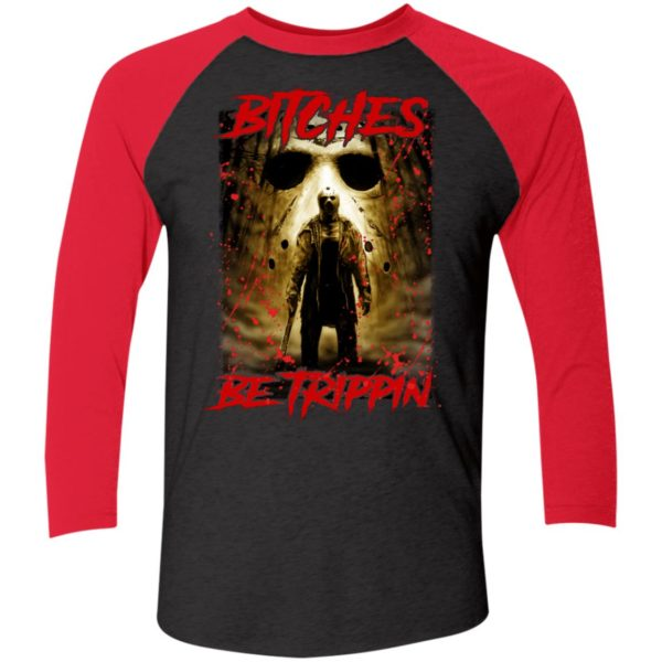 Jason Voorhees Bitches Be Trippin Sleeve Raglan Shirt