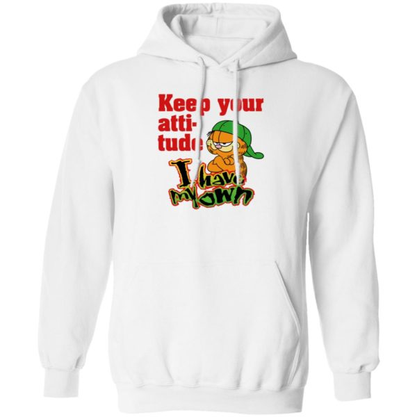 Garfield Keep Your Attitude I Have My Own Hoodie