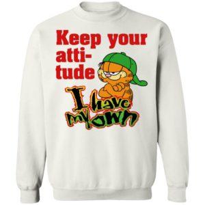 Garfield Keep Your Attitude I Have My Own Sweatshirt
