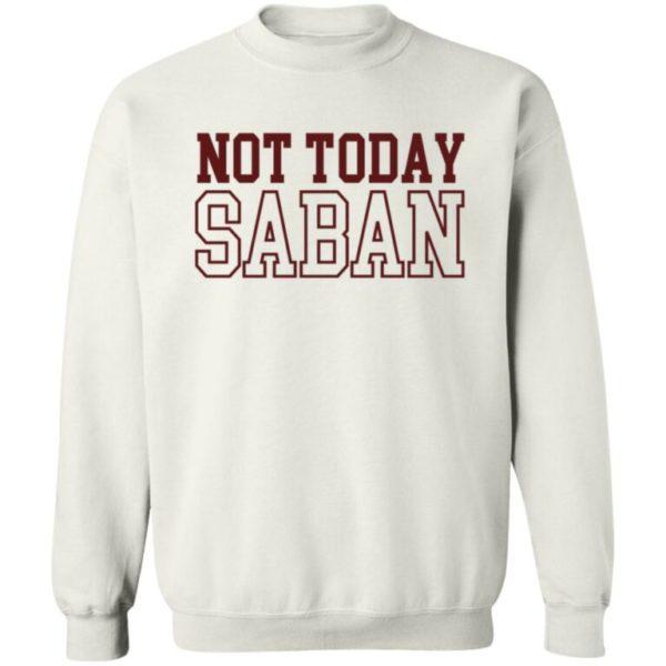 Not Today Saban Dixie Chicken Sweatshirt