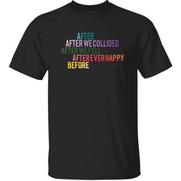 After We Collided After We Fell After Ever Happy Before Shirt