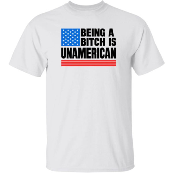 Being A Bitch Is Unamerican Shirt