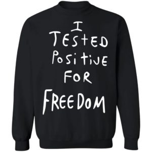 I Tested Positive For Freedom shirt 4