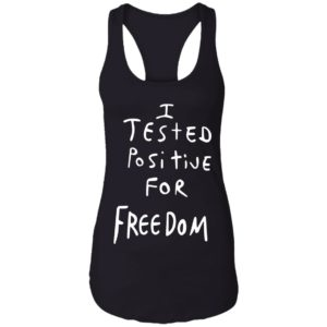 I Tested Positive For Freedom shirt 7