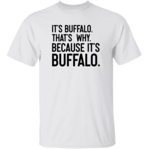 It's Buffalo That's Why Because It's Buffalo Shirt