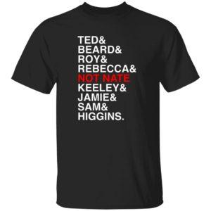 Ted Beard Roy Rebecca Not Nate Keeley Jamie Sam Higgins Shirt