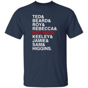 Ted Beard Roy Rebecca Not Nate Keeley Jamie Sam Higgins Shirt 7