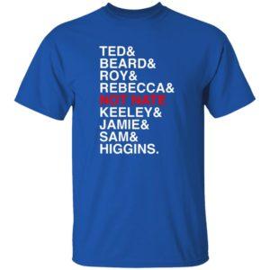 Ted Beard Roy Rebecca Not Nate Keeley Jamie Sam Higgins Shirt 8