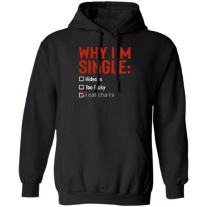 Why I'm Single Hideous Too Picky I Eat Chairs Hoodie
