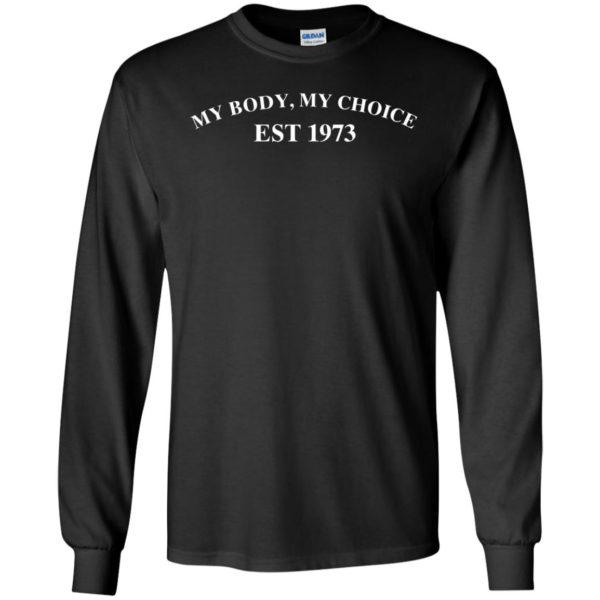 My Body My Choice Est 1973 Long Sleeve Shirt