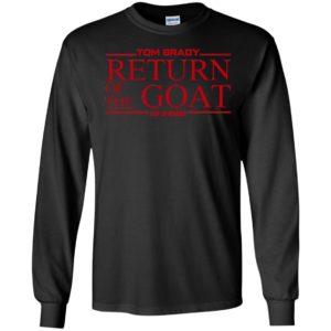 Tom Brady Return Of The Goat Long Sleeve Shirt