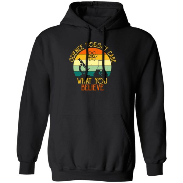Science Doesn't Care What You Believe Hoodie