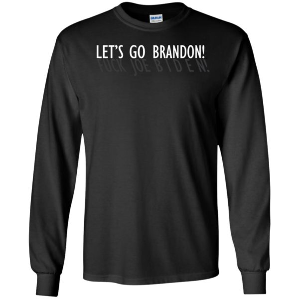 Let's Go Brandon Fuck Joe Biden Long Sleeve Shirt