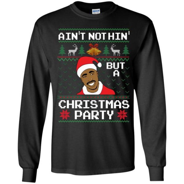 Ain't Nothin' But A Christmas Party Tupac Shakur Long Sleeve Shirt