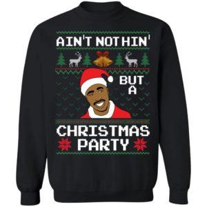 Ain't Nothin' But A Christmas Party Tupac Shakur Sweatshirt