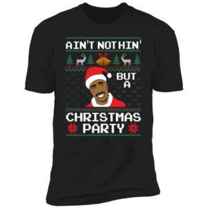 Ain't Nothin' But A Christmas Party Tupac Shakur Premium SS T-Shirt