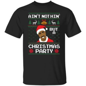 Ain't Nothin' But A Christmas Party Tupac Shakur ShirtAin't Nothin' But A Christmas Party Tupac Shakur Shirt