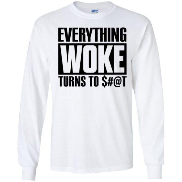 Everything Woke Turns To Shit Long Sleeve Shirt