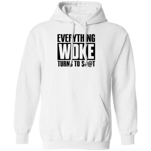 Everything Woke Turns To Shit Hoodie