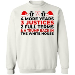 4 More Years 3 Justices 2 Full Terms And Trump Back In The White House Sweatshirt