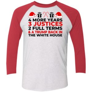 4 More Years 3 Justices 2 Full Terms And Trump Back In The White House Sleeve Raglan Shirt