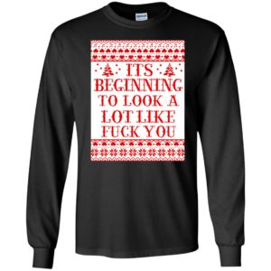It's Beginning To Look A Lot Like Fuck You Long Sleeve Shirt